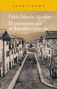 El anarquista que se llamaba como yo / Pablo Martín Sánchez