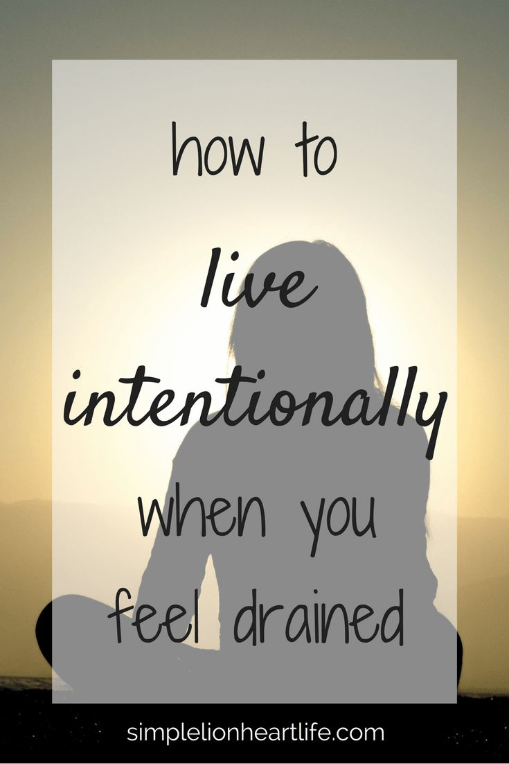 How to Live Intentionally When You Feel Drained - don't lose your progress. #intentionalliving #simpleliving