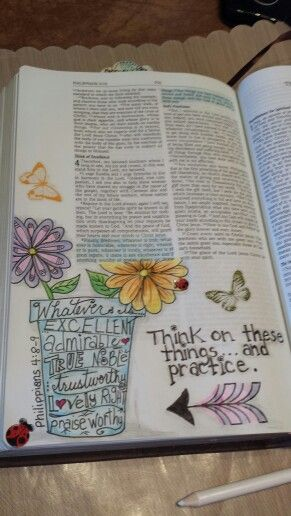 Bible Journaling Art by Cindy Byrne Philippians 4:8-9 Fix your thoughts on what is true, and honorable, and right, and pure, and lovely, and admirable. Think about things that are excellent and worthy of praise. Keep putting into practice all you learned and received from me--everything you heard from me and saw me doing. Then the God of peace will be with you.