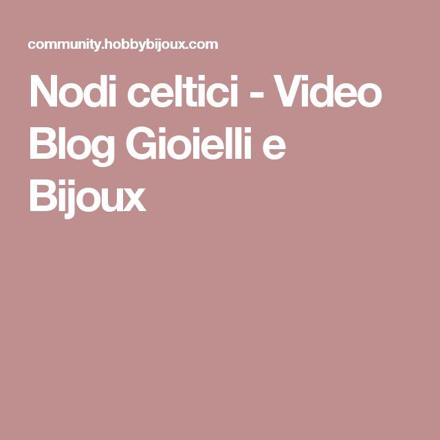 Nodi celtici  - Video Blog Gioielli e Bijoux