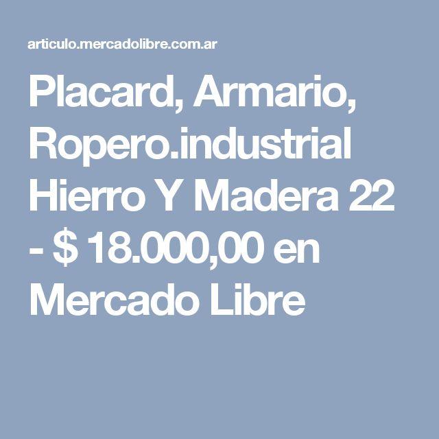 Placard, Armario, Ropero.industrial Hierro Y Madera 22 - $ 18.000,00 en Mercado Libre