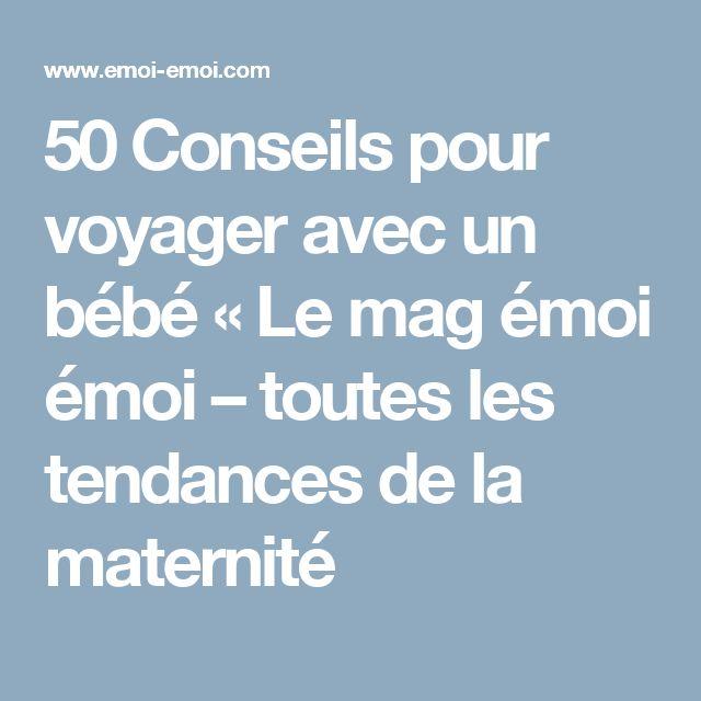 50 Conseils pour voyager avec un bébé « Le mag émoi émoi – toutes les tendances de la maternité
