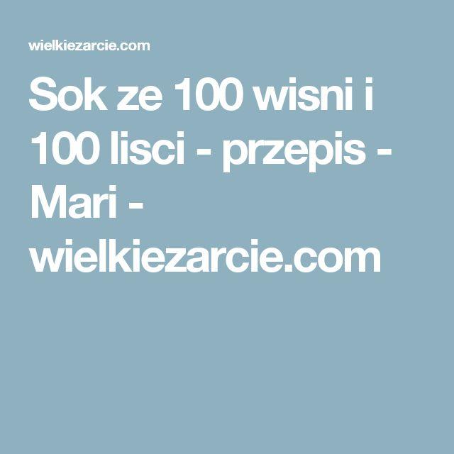 Sok ze 100 wisni i 100 lisci - przepis - Mari - wielkiezarcie.com