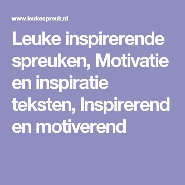 leuke inspirerende en motiverende spreuken Leuke inspirerende spreuken, Motivatie en inspiratie teksten  leuke inspirerende en motiverende spreuken