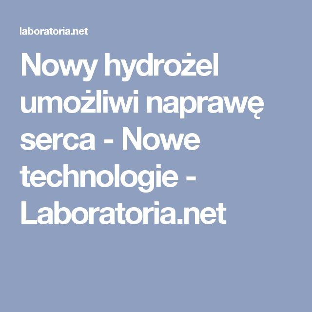 Nowy hydrożel umożliwi naprawę serca - Nowe technologie - Laboratoria.net