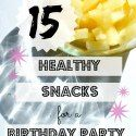 http://www.peafritters.com/healthy-snacks-for-a-birthday-party/