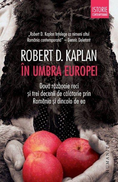 În umbra Europei. Două războaie reci și trei decenii de călătorie prin România și dincolo de ea