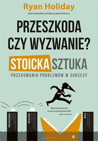 """Książka Ryana Holiday'a pt. """"Przeszkoda czy wyzwanie? Stoicka sztuka przekuwania problemów w sukcesy"""".  #holida #ksiazka #book #onepress #biznes #problem #wyzwanie #stoicyzm # kompetencje #motywacja"""