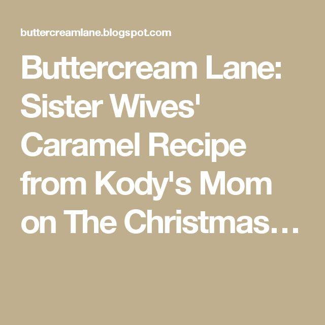 Buttercream Lane: Sister Wives' Caramel Recipe from Kody's Mom on The Christmas…