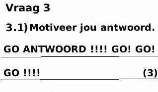 Afrikaanse humor  Skool grappe  Motiveer jou antwoord. Go antwoord!!!go!go!