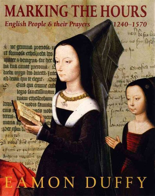 Eamon Duffy: Marking the Hours: English People and Their Prayers, 1240-1570