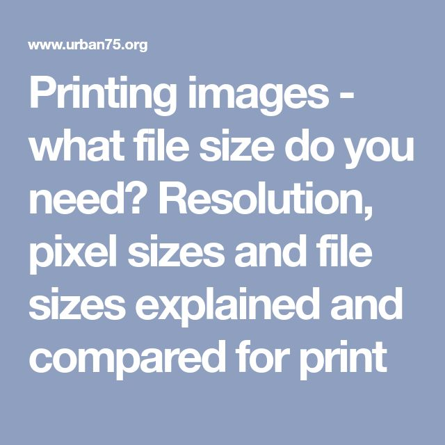 Printing images - what file size do you need? Resolution, pixel sizes and file sizes explained and compared for print