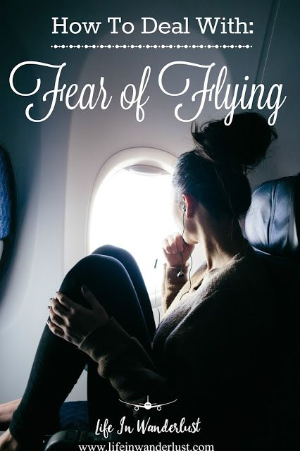 How To Deal With: Fear Of Flying.   Tips on how to deal with flight anxiety or the fear of flying during travel.   Life in Wanderlust - Travel Blog