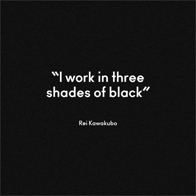 """I work in three shades of black""  - #ReiKawakubo on #black"