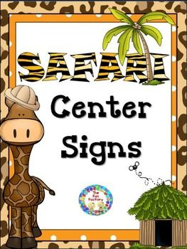 Center Signs ~ Safari To complete your safari themed room decorations this center labeling set includes signs for 22 centers , 22 matching center management chart cards and 22 student assignment cards.