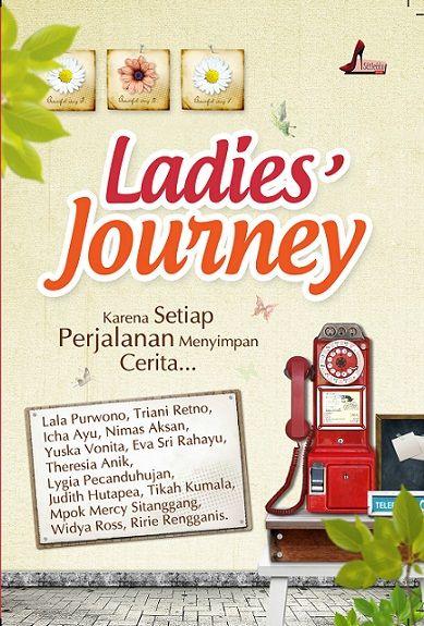 Ladies' Journey ~ Lala Purwono, Triani Retno dkk.  Beberapa perempuan menempuh jarak dan waktu, demi cinta. Di sudut Jakarta, Lina harus menabung keberanian untuk kembali pulang dengan sekoper kesedihan. Sementara Clara menemukan dirinya kembali di negeri antah-berantah. Perempuan lainnya sibuk membuang masa lalu dan mulai mengoleksi kepingan-kepingan masa depan.  More at >> http://stilettobook.com/index.php?page=buku&id=32