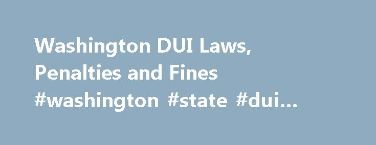 Washington DUI Laws, Penalties and Fines #washington #state #dui #attorney http://oklahoma.nef2.com/washington-dui-laws-penalties-and-fines-washington-state-dui-attorney/  # Washington DUI Laws, Fines and Penalties Disclaimer: We try to keep the information provided here up to date. However, laws often change, as do their interpretation and application. Different jurisdictions within a state may enforce the laws in different ways. For that reason, we recommended that you seek the advice of a…