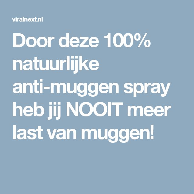 Door deze 100% natuurlijke anti-muggen spray heb jij NOOIT meer last van muggen!