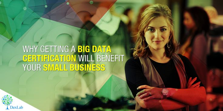 Why Getting a #BigDataCertification Will Benefit Your Small Business