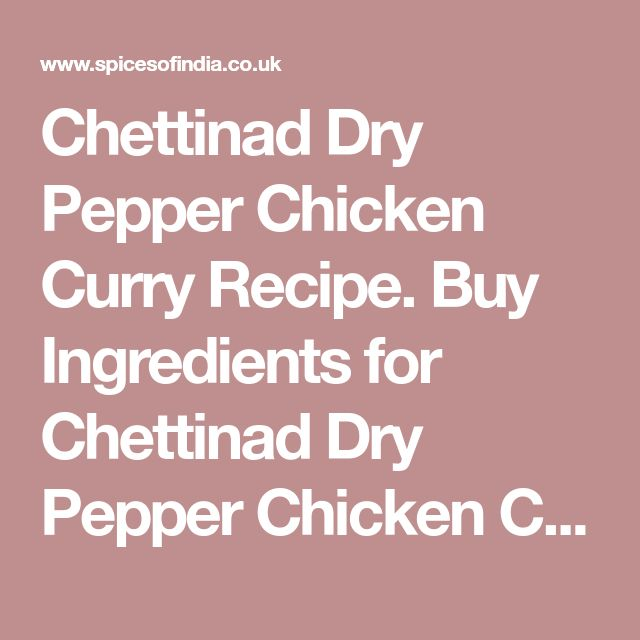 Chettinad Dry Pepper Chicken Curry Recipe. Buy Ingredients for Chettinad Dry Pepper Chicken Curry online from Spices of India - The UK's leading Indian Grocer. Free delivery on Chettinad Dry Pepper Chicken Curry Ingredients (conditions apply).