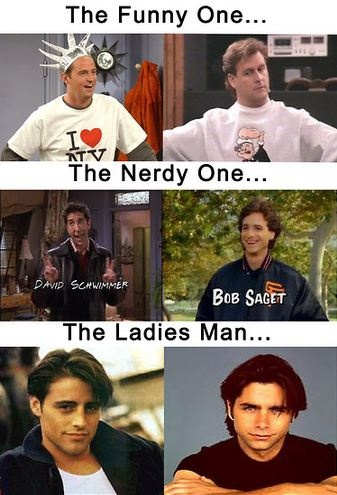 Then add How I Met Your Mother, Marshall as the Funny One, Ted as the Nerdy One, and Barney as the Ladies Man