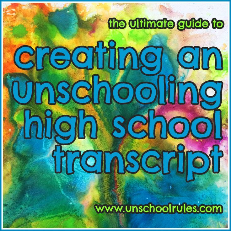 Unschool Rules: The Ultimate Guide to Creating an Unschooling High School Transcript (includes free editable templates, samples and more)
