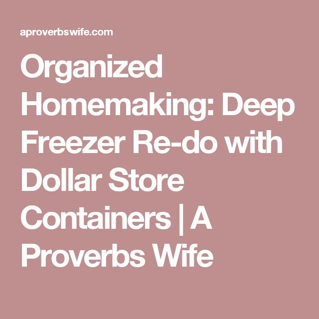 Organized Homemaking: Deep Freezer Re-do with Dollar Store Containers   A Proverbs Wife