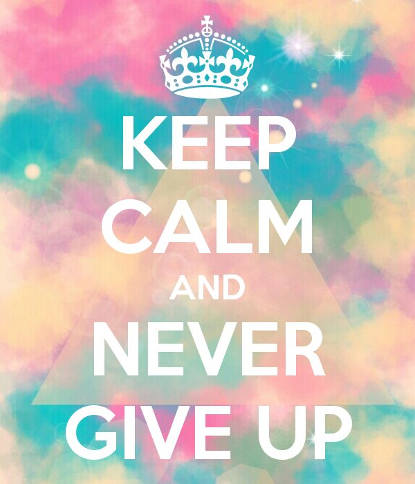 KEEP CALM AND NEVER GIVE UP. Words - Positive & Inspirational. Check out my board for similar quotes.
