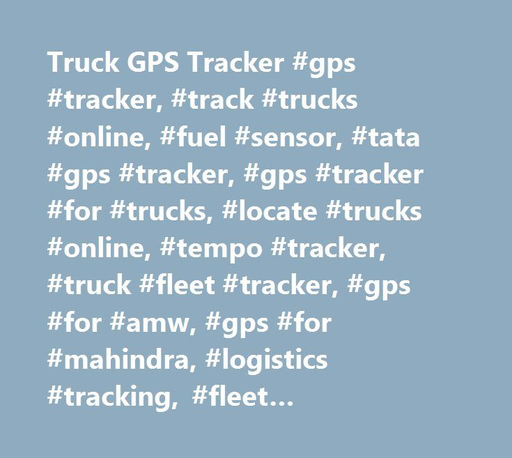 Truck GPS Tracker #gps #tracker, #track #trucks #online, #fuel #sensor, #tata #gps #tracker, #gps #tracker #for #trucks, #locate #trucks #online, #tempo #tracker, #truck #fleet #tracker, #gps #for #amw, #gps #for #mahindra, #logistics #tracking, #fleet #management, #cold #storage, #mini #tempo http://gambia.remmont.com/truck-gps-tracker-gps-tracker-track-trucks-online-fuel-sensor-tata-gps-tracker-gps-tracker-for-trucks-locate-trucks-online-tempo-tracker-truck-fleet-tracker-gps-for-am/  # GPS…