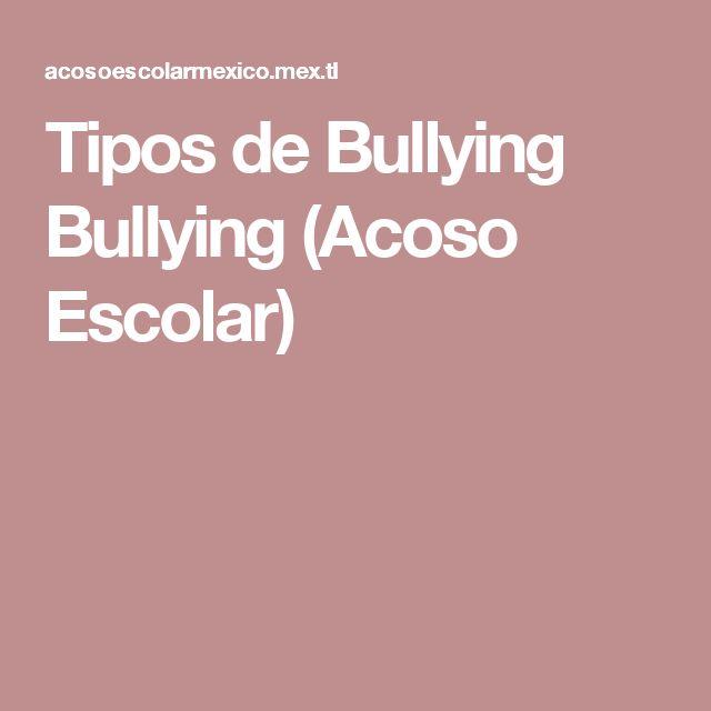 Tipos de Bullying Bullying (Acoso Escolar)
