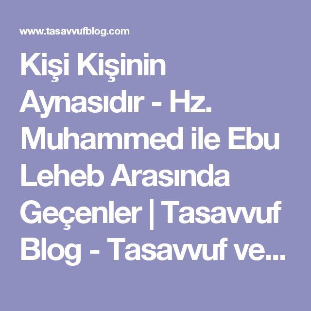 Kişi Kişinin Aynasıdır - Hz. Muhammed ile Ebu Leheb Arasında Geçenler | Tasavvuf Blog - Tasavvuf ve Din Makaleleri