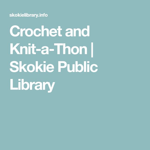 Crochet and Knit-a-Thon | Skokie Public Library