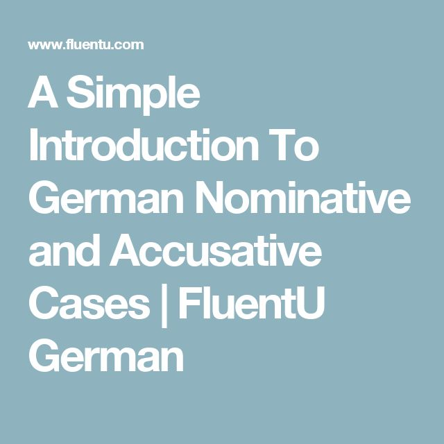 A Simple Introduction To German Nominative and Accusative Cases | FluentU German