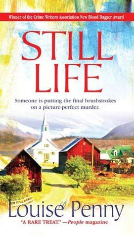 Still Life by Louise Penny: Worth Reading, Chiefs Inspector, Armand Gamach, Louis Pennies, Books Worth, Still Life, Gamach Series, Inspector Gamach, Louise Pennies