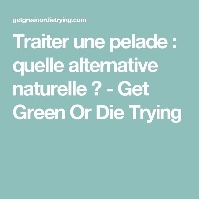 Traiter une pelade : quelle alternative naturelle ? - Get Green Or Die Trying
