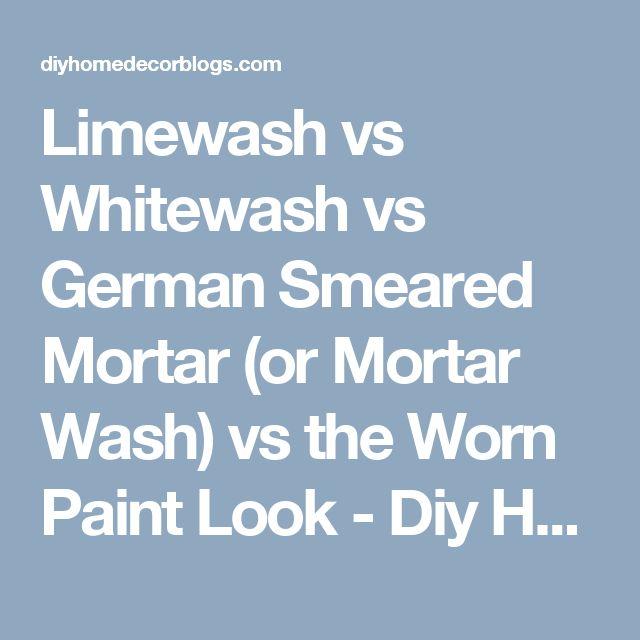 Limewash vs Whitewash vs German Smeared Mortar (or Mortar Wash) vs the Worn Paint Look - Diy Home Decor Blogs