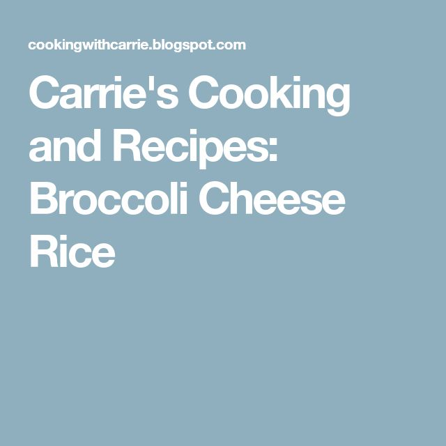 Carrie's Cooking and Recipes: Broccoli Cheese Rice