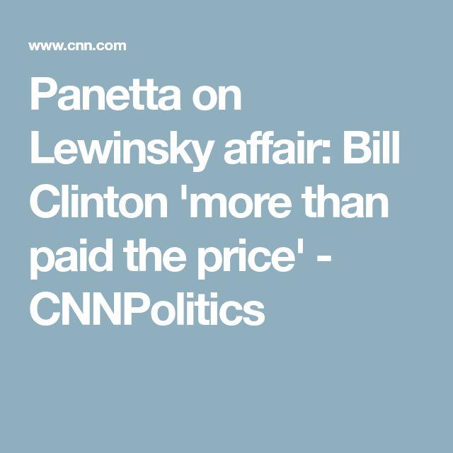 Panetta on Lewinsky affair: Bill Clinton 'more than paid the price' - CNNPolitics