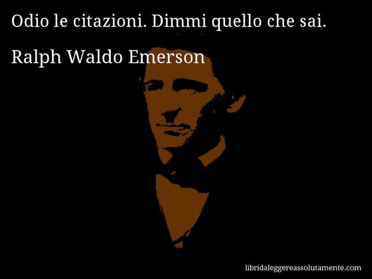 Aforisma di Ralph Waldo Emerson , Odio le citazioni. Dimmi quello che sai.