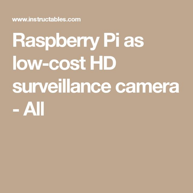 raspberry pi as low cost hd surveillance camera all