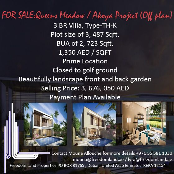 FOR SALE: In Queens Meadow/Akoya project Exclusive closed community (Offplan Villa) 3 BR Villa, Type-TH-K Plot size of 3, 487 Sqft. BUA of 2, 723 Sqft. 1,350 AED / SQFT Prime Location Closed to golf ground Beautifully landscape front and back garden Selling Price: 3, 676, 050 AED Payment Plan Available For more information please contact us. Mouna Allouche +971 55 581 1330
