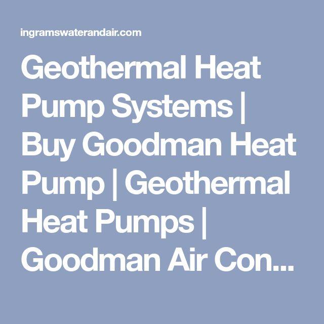 Geothermal Heat Pump Systems | Buy Goodman Heat Pump | Geothermal Heat Pumps | Goodman Air Conditioner