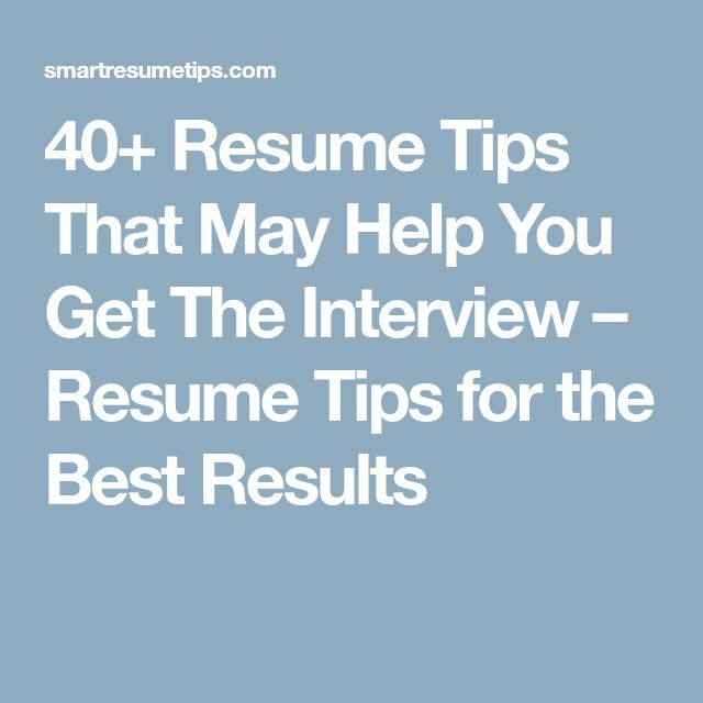 40+ Resume Tips That May Help You Get The Interview – Resume Tips for the Best Results