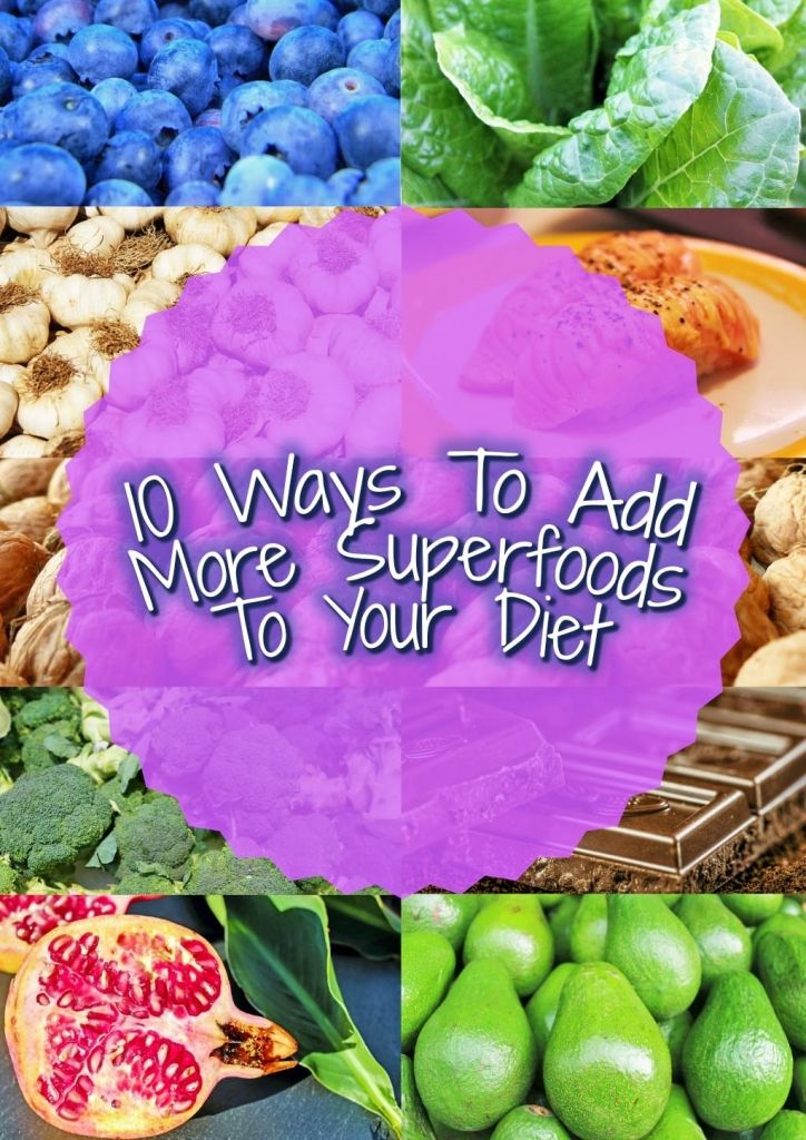 10 Ways To Add More Superfoods To Your Diet