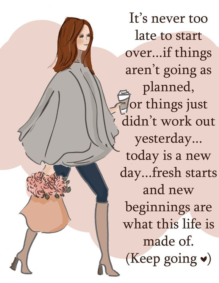Everyday is a new beginning. Start fresh if you didn't like the way yesterday turned out. I like that. It's like a clean slate every morning. I'm going to paint a beautiful picture for myself today.