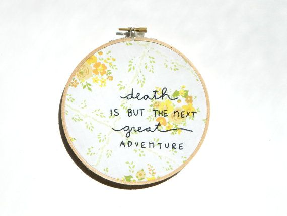 Death is but the next great adventure embroidery hoop wall art
