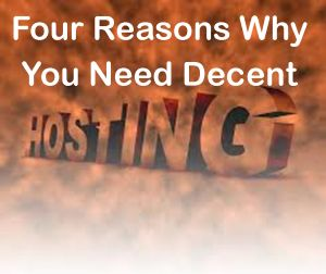 Four Reasons Why You Need Decent Hosting