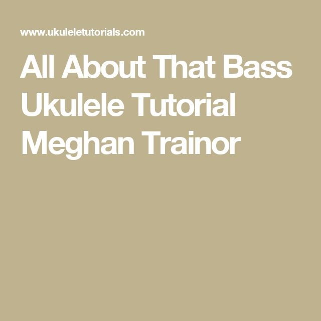 All About That Bass Ukulele Tutorial Meghan Trainor