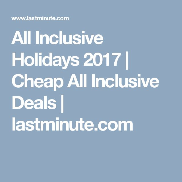 All Inclusive Holidays 2017 | Cheap All Inclusive Deals | lastminute.com
