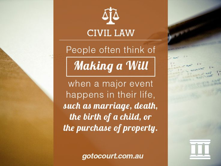 People often think of making a Will when a major event happens in their life, such as marriage, death, the birth of a child, or the purchase of property.